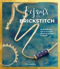 Mes bijoux en brick stitch : 30 modèles avec la technique du tissage de perles à l'aiguille