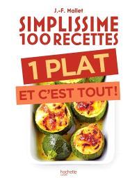 Simplissime 100 recettes : 1 plat et c'est tout !