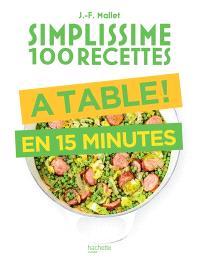 Simplissime 100 recettes : à table ! : en 15 minutes