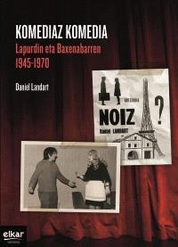Komediaz komedia : Lapurdin eta Baxenabarren : 1945-1970