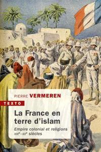 La France en terre d'islam : empire colonial et religions, XIXe-XXe siècles