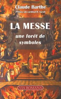 La messe : une forêt de symboles : commentaire allégorique ou mystique de la messe romaine traditionnelle avec indications historiques et rituelles