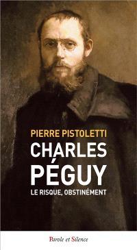 Charles Péguy : le risque, obstinément