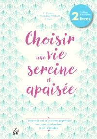 Choisir une vie sereine et apaisée : coffret bien-être 2 livres : l'estime de soi et un stress apprivoisé au coeur du bien-être et de l'équilibre