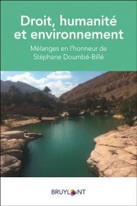 Droit, humanité et environnement : mélanges en l'honneur de Stéphane Doumbé-Billé