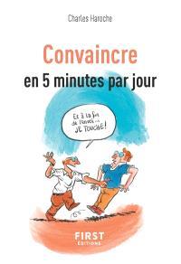 Convaincre : en 5 minutes par jour