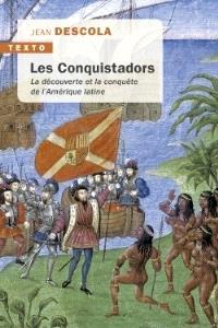Les conquistadors : la découverte et la conquête de l'Amérique latine