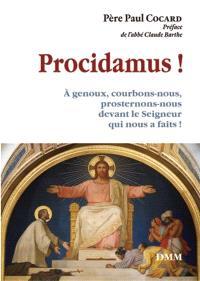 Procidamus ! : à genoux, courbons-nous, prosternons-nous devant le Seigneur qui nous a faits !