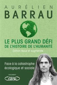 Le plus grand défi de l'histoire de l'humanité : face à la catastrophe écologique et sociale