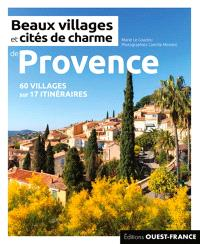 Beaux villages et cités de charme de Provence : plus de 60 villages sur 17 itinéraires