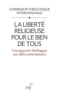 La liberté religieuse pour le bien de tous : une approche théologique aux défis contemporains