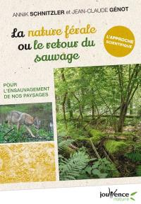 La nature férale ou Le retour du sauvage : pour l'ensauvagement de nos paysages
