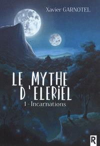 Le mythe d'Eleriel. Volume 1, Incarnations