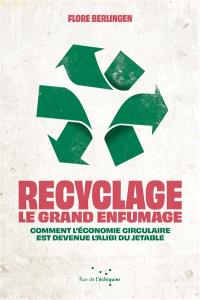 Recyclage, le grand enfumage : comment l'économie circulaire est devenue l'alibi du jetable