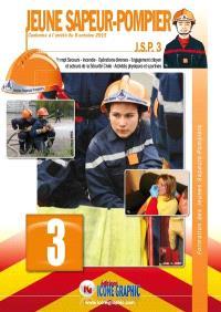 Jeune sapeur-pompier : JSP. Volume 3, Prompt secours, incendie, opérations diverses, engagement citoyen et acteurs de la sécurité civile, activités physiques et sportives