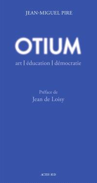 Otium : art, éducation, démocratie