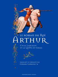 Le roman du roi Arthur : cycle Lancelot et la quête du Graal