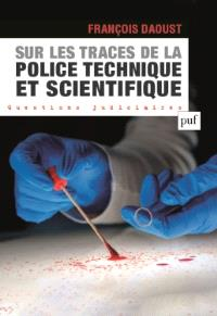 Sur les traces de la police technique et scientifique : l'organisation de la police technique et scientifique en France