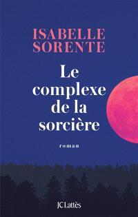 Le complexe de la sorcière - Isabelle Sorente