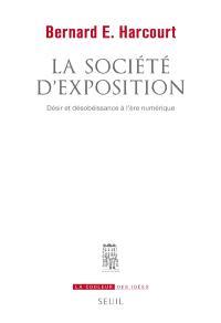 La société d'exposition : désir et désobéissance à l'ère numérique