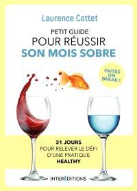 Petit guide pour réussir son mois sobre : 31 jours pour relever le défi d'une pratique healthy : faites un break avec l'alcool !