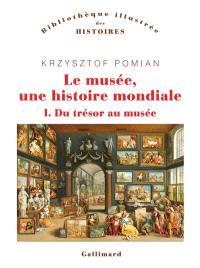 Le musée, une histoire mondiale. Volume 1, Du trésor au musée