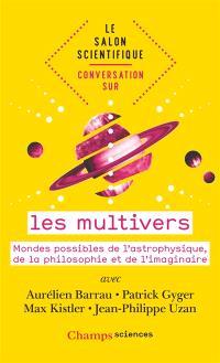 Conversation sur les multivers : mondes possibles de l'astrophysique, de la philosophie et de l'imaginaire