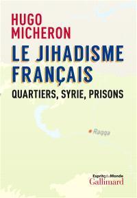 Le jihadisme français : quartiers, Syrie, prisons