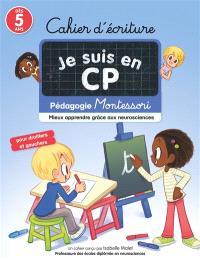Je suis en CP : cahier d'écriture : pédagogie Montessori, mieux apprendre grâce aux neurosciences