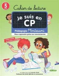 Je suis en CP : cahier de lecture : pédagogie Montessori, mieux apprendre grâce aux neurosciences