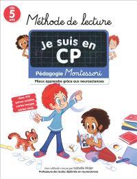 Je suis en CP : méthode de lecture : pédagogie Montessori, mieux apprendre grâce aux neurosciences