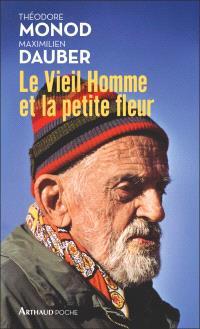 Le vieil homme et la petite fleur : Théodore Monod, sa dernière grande aventure