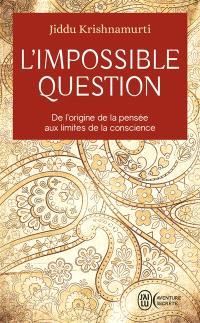 L'impossible question : de l'origine de la pensée aux limites de la conscience