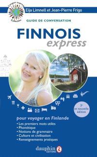 Finnois express : pour voyager en Finlande : guide de conversation, les premiers mots utiles, notions de grammaire, culture et civilisation, renseignements pratiques