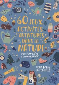 60 jeux, activités et aventures dans la nature : printemps-été, automne-hiver