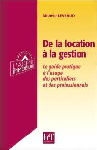 De la location à la gestion : le guide pratique à l'usage des particuliers et des professionnels