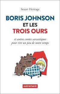 Boris Johnson et les trois ours : et autres contes sarcastiques pour rire un peu de notre temps