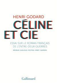 Céline et Cie : essai sur le roman français de l'entre-deux-guerres : Malraux, Guilloux, Cocteau, Genet, Queneau