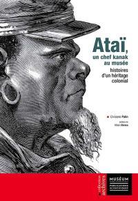 Ataï, un chef kanak au musée : histoires d'un héritage colonial