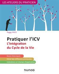 Pratiquer l'ICV : l'intégration du cycle de la vie : bases théoriques, détail des différents protocoles, indications et champs d'application