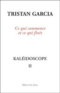 Kaléidoscope. Volume 2, Ce qui commence et ce qui finit