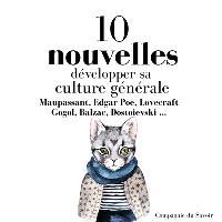 10 nouvelles : développer sa culture générale : Maupassant, Edgar Poe, Lovecraft, Gogol, Balzac, Dostoievski...