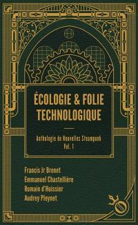Anthologie de nouvelles steampunk. Volume 1, Ecologie & folie technologique