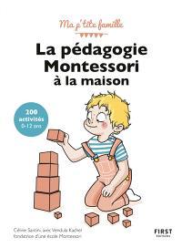 La pédagogie Montessori à la maison : 200 activités, 0-12 ans