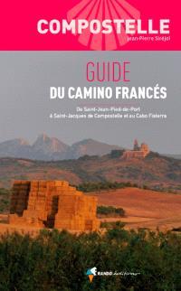 Compostelle : guide du camino francés : de Saint-Jean-Pied-de-Port à Saint-Jacques de Compostelle et au Cabo Fisterra