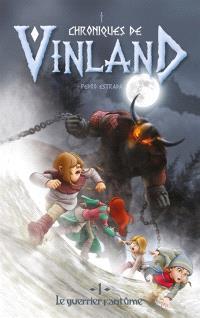 Chroniques de Vinland. Volume 1, Le guerrier fantôme