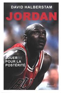 Michael Jordan, jouer pour la postérité