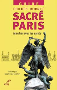 Sacré Paris : marcher à Paris avec les saints : guide