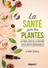 La santé par les plantes : le meilleur de la nature, 120 plantes médicinales