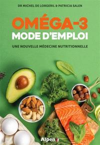 Oméga-3 : mode d'emploi : une nouvelle médecine nutritionnelle